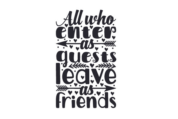 All Who Enter As Guest, Leave As Friends Home Craft Cut File By Creative Fabrica Crafts