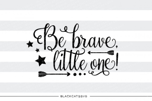 Be Brave Little on. SVG Quote Graphic Crafts By BlackCatsMedia - Image 1