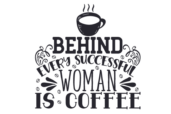 Behind Every Successful Woman is Coffee Coffee Craft Cut File By Creative Fabrica Crafts