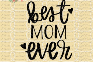 Best Mom Ever Hand Lettered Graphic By MissSeasonsVinylCuts