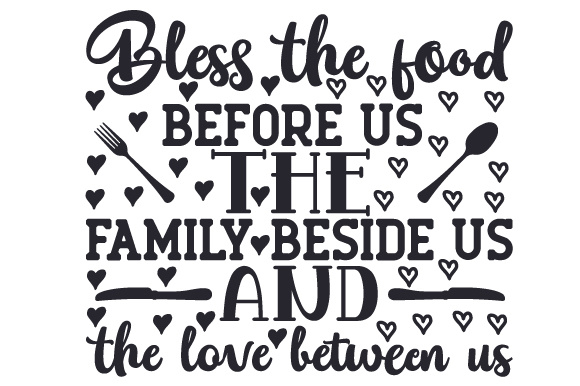 Bless the Food Before Us, the Family Beside Us and the Love Between Us Küche Plotterdatei von Creative Fabrica Crafts