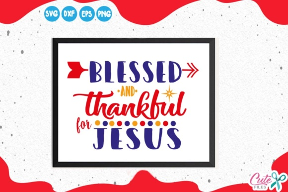 Blessed and Thanksful for Jesus, Graphic Illustrations By Cute files