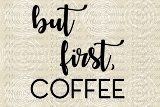But First Coffee Graphic By MissSeasonsVinylCuts