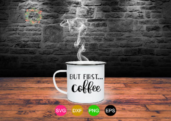 Print on Demand: But First Coffee Graphic Crafts By MissSeasonsVinylCuts