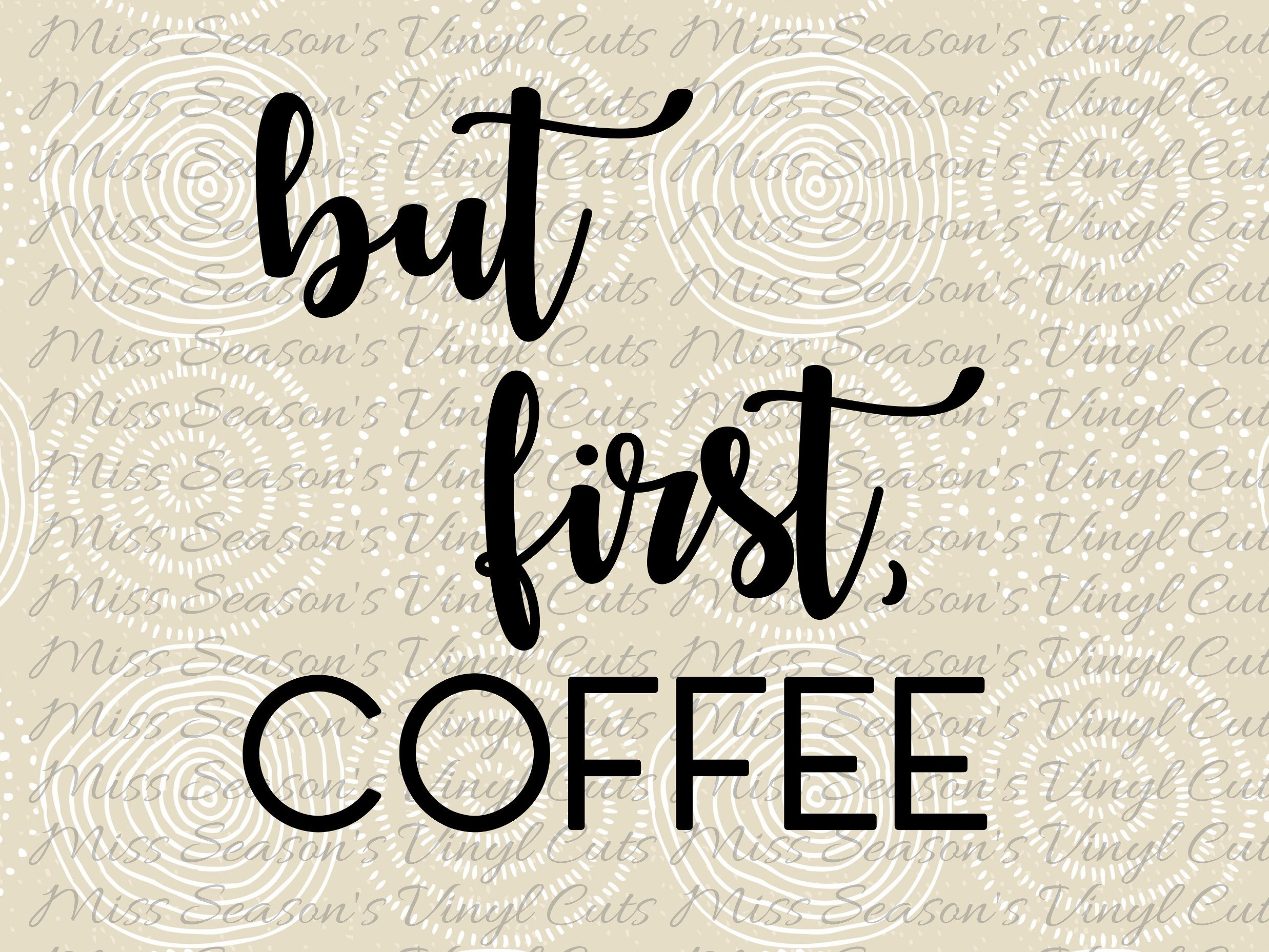 Download Free But First Coffee Graphic By Missseasonsvinylcuts Creative Fabrica for Cricut Explore, Silhouette and other cutting machines.