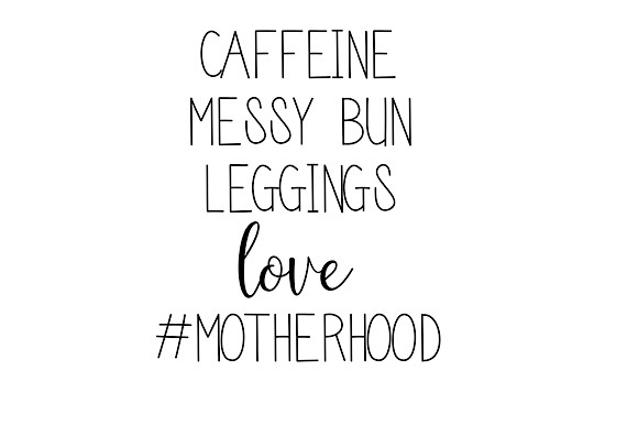 Download Free Caffeine Messy Bun Leggings Love Motherhood Svg Graphic By for Cricut Explore, Silhouette and other cutting machines.