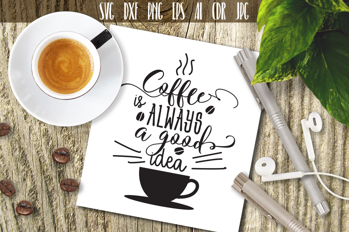 Download Free Coffee Is Always A Good Idea Svg Graphic By Vector City Skyline for Cricut Explore, Silhouette and other cutting machines.