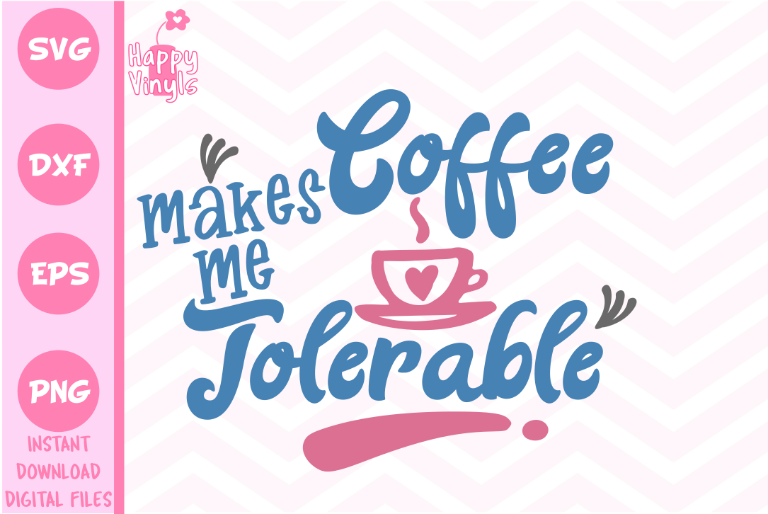 Download Free Coffee Makes Me Tolerable Svg Dxf Eps Png Graphic By Happyvinyls for Cricut Explore, Silhouette and other cutting machines.