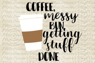 Coffee, Messy Buns, Getting Stuff Done SVG Graphic By MissSeasonsVinylCuts