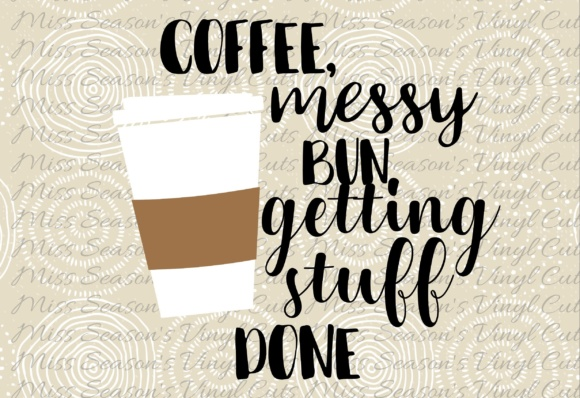 Print on Demand: Coffee, Messy Buns, Getting Stuff Done SVG Graphic Crafts By MissSeasonsVinylCuts