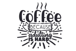 Coffee Because Adulting is Hard Craft Design By Creative Fabrica Crafts