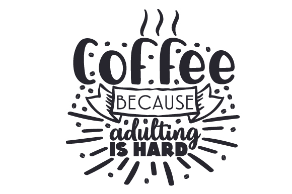 Download Free Coffee Because Adulting Is Hard Svg Cut File By Creative Fabrica for Cricut Explore, Silhouette and other cutting machines.