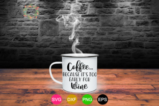 Coffee Because Its Too Early for Wine Graphic By MissSeasonsVinylCuts