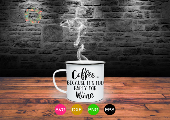 Print on Demand: Coffee Because Its Too Early for Wine Graphic Crafts By MissSeasonsVinylCuts