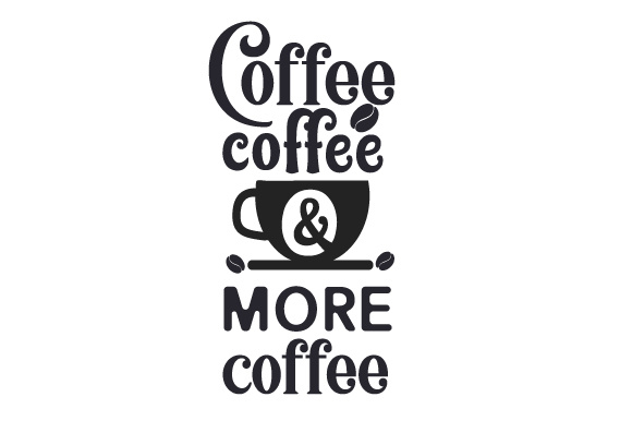 Download Free Coffee Coffee And More Coffee Svg Cut File By Creative Fabrica for Cricut Explore, Silhouette and other cutting machines.
