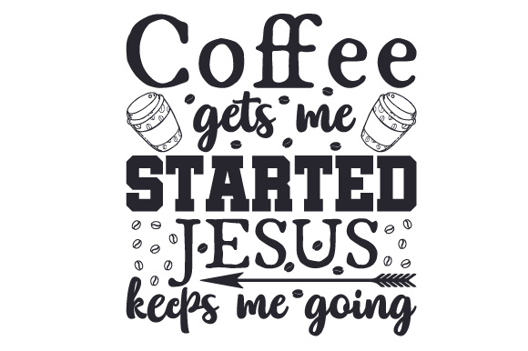 Coffee Gets Me Started, Jesus Keeps Me Going Coffee Craft Cut File By Creative Fabrica Crafts