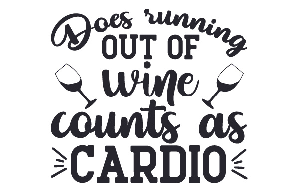 Download Free Does Running Out Of Wine Counts As Cardio Svg Cut File By for Cricut Explore, Silhouette and other cutting machines.