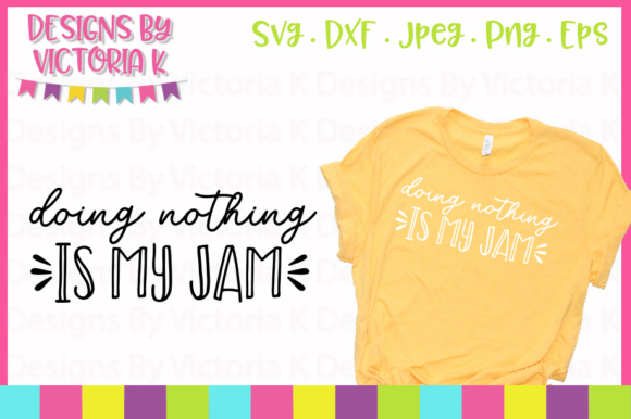 Doing Nothing is My Jam SVG Graphic Crafts By Designs By Victoria K