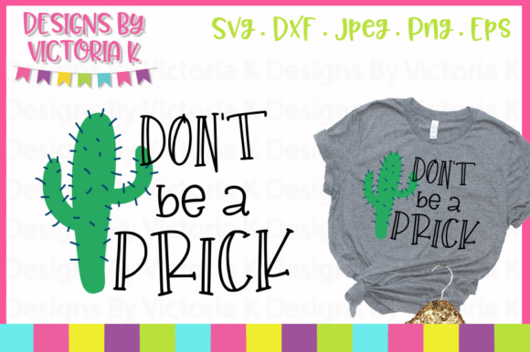 Download Free Don T Be A Prick Svg Graphic By Designs By Victoria K Creative for Cricut Explore, Silhouette and other cutting machines.
