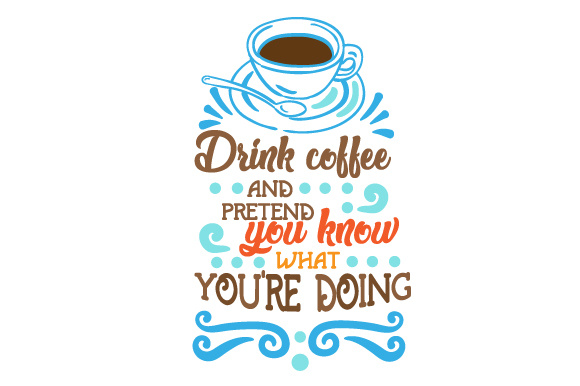 Drink Coffee And Pretend You Know What You Re Doing Svg Cut File
