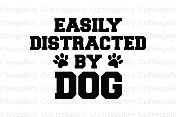 Download Free Easily Distracted By Dog Cut File Graphic By Cutfilesgallery for Cricut Explore, Silhouette and other cutting machines.
