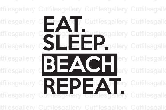 Eat Sleep Beach Repeat Cut File Graphic By Cutfilesgallery Creative Fabrica