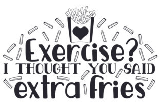 Exercise? I Thought You Said Extra Fries Craft Design By Creative Fabrica Crafts