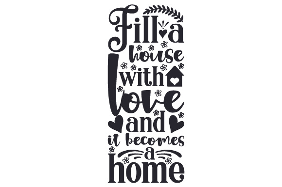 Download Free Fill A House With Love And It Becomes A Home Svg Cut File By for Cricut Explore, Silhouette and other cutting machines.