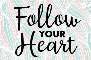 Follow Your Heart Graphic By MissSeasonsVinylCuts