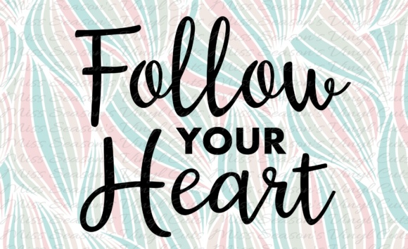 Print on Demand: Follow Your Heart Graphic Crafts By MissSeasonsVinylCuts