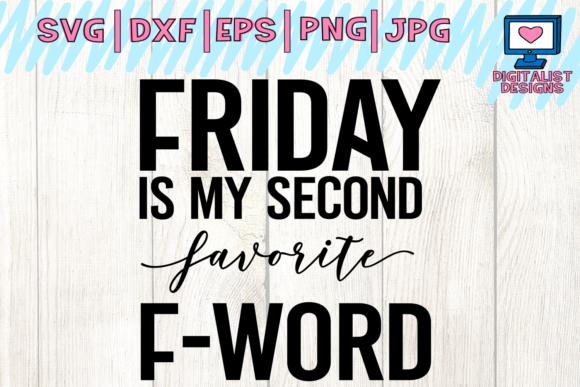 Friday is My Second Favorite F Word Svg, Funny Quote Svg Graphic Crafts By digitalistdesigns