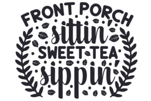 Front Porch Sittin' Sweet Tea Sippin' Tea Craft Cut File By Creative Fabrica Crafts