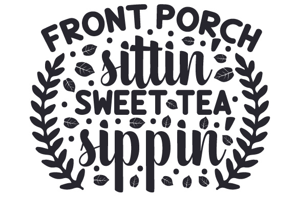 Download Free Front Porch Sittin Sweet Tea Sippin Svg Cut File By Creative for Cricut Explore, Silhouette and other cutting machines.