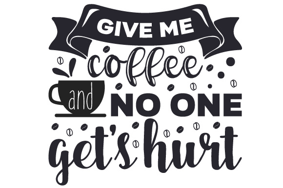 Download Free Give Me Coffee And No One Get S Hurt Svg Cut File By Creative for Cricut Explore, Silhouette and other cutting machines.