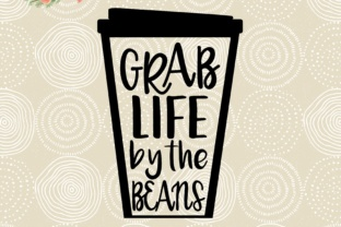 Grab Life by the Beans SVG Graphic By MissSeasonsVinylCuts
