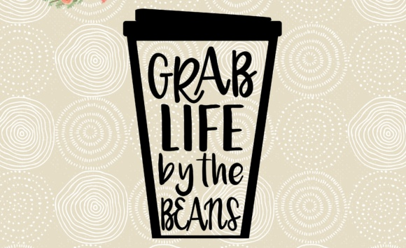 Download Free Grab Life By The Beans Svg Graphic By Missseasonsvinylcuts for Cricut Explore, Silhouette and other cutting machines.