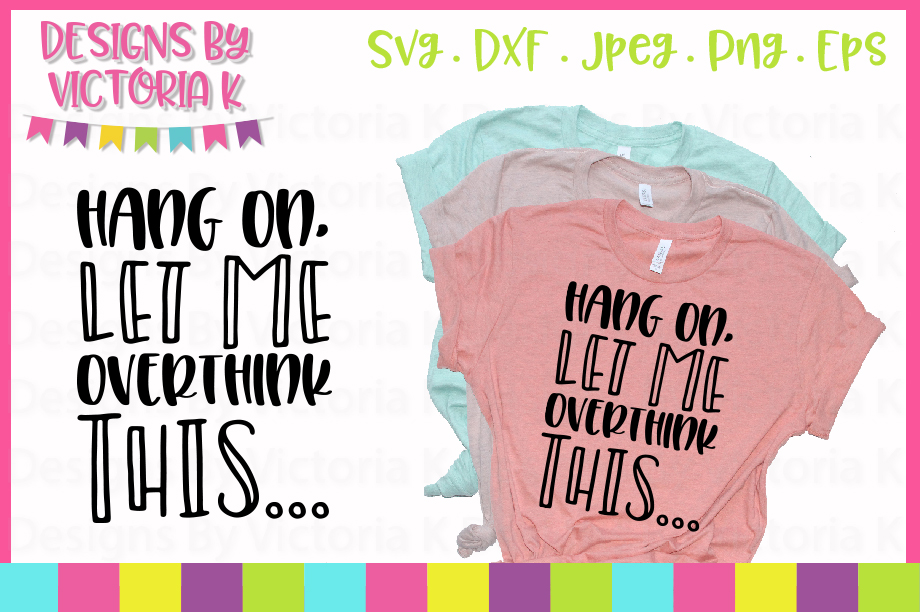 Download Free Hang On Let Me Overthink This Svg Graphic By Designs By SVG Cut Files