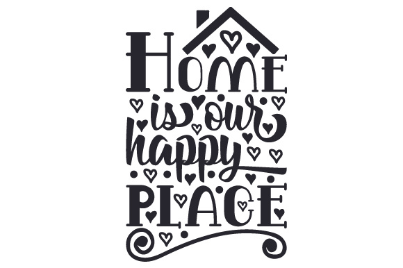 Home is Our Happy Place Home Craft Cut File By Creative Fabrica Crafts
