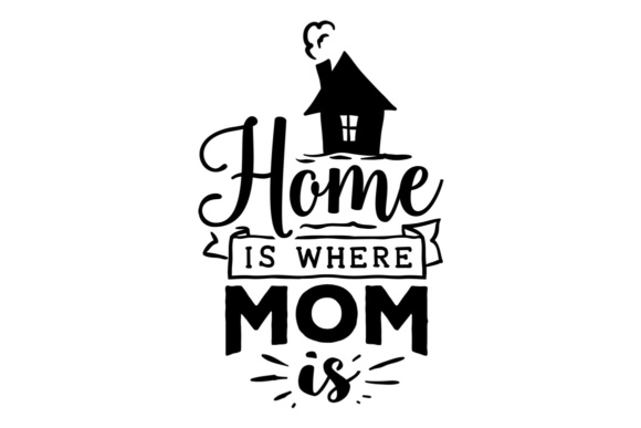 Download Free Home Is Where Mom Is Svg Cut File By Creative Fabrica Crafts for Cricut Explore, Silhouette and other cutting machines.