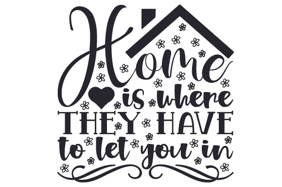 Home is Where They Have to Let You in Home Craft Cut File By Creative Fabrica Crafts