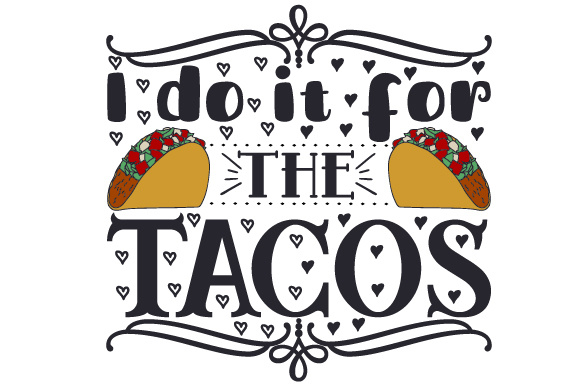 Download Free I Do It For The Tacos Svg Cut File By Creative Fabrica Crafts for Cricut Explore, Silhouette and other cutting machines.