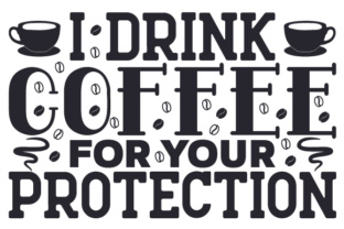 I Drink Coffee for Your Protection Craft Design By Creative Fabrica Crafts