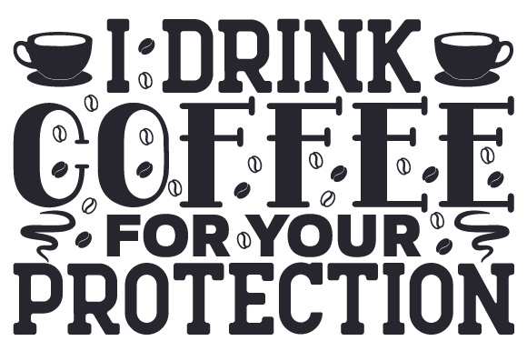 Download Free I Drink Coffee For Your Protection Svg Cut File By Creative for Cricut Explore, Silhouette and other cutting machines.
