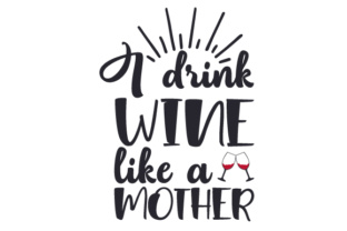 I Drink Wine Like a Mother Craft Design By Creative Fabrica Crafts