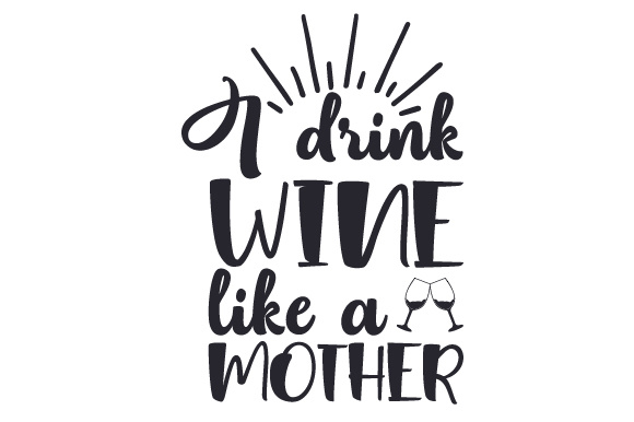 Download Free I Drink Wine Like A Mother Svg Cut File By Creative Fabrica for Cricut Explore, Silhouette and other cutting machines.