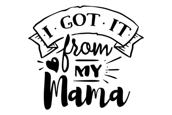Download Free I Got If From Mama She Got It From Me Svg Cut File By Creative for Cricut Explore, Silhouette and other cutting machines.