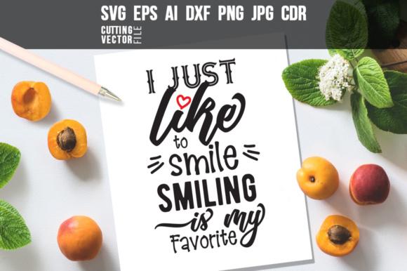 Download Free I Just Like To Smile Smiling Is My Favorite Graphic By for Cricut Explore, Silhouette and other cutting machines.