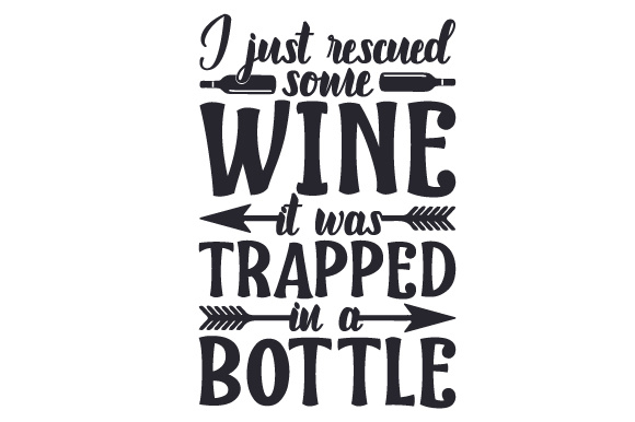 Download Free I Just Rescued Some Wine It Was Trapped In A Bottle Svg Cut File By Creative Fabrica Crafts Creative Fabrica for Cricut Explore, Silhouette and other cutting machines.
