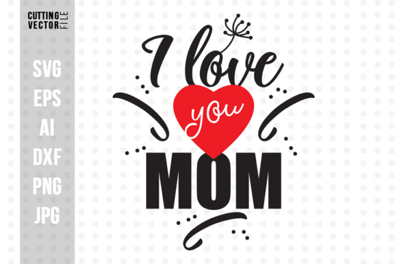 I Love You Mom Graphic Crafts By danieladoychinovashop