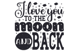 I Love You to the Moon and Back Design Craft Design By Creative Fabrica Crafts